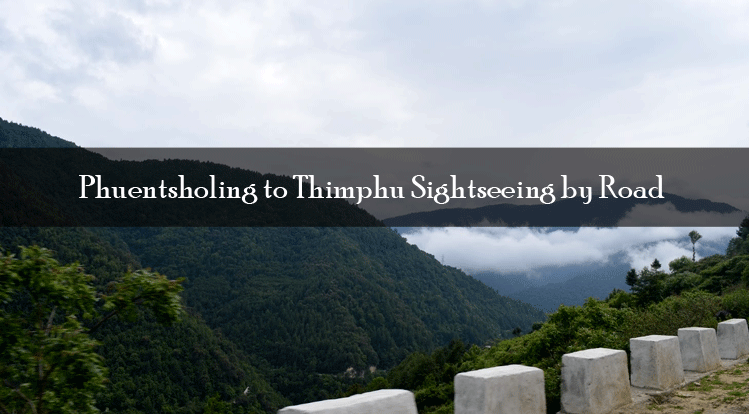 10 unknown facts about Phuentsholing to Thimphu sightseeing by road