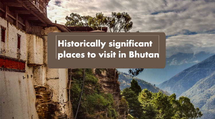 Historically significant places to visit in Bhutan with Family members