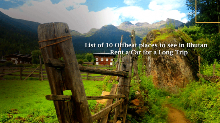 List of 10 Offbeat places to see in Bhutan - Rent a Car for a Long Trip