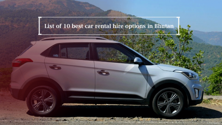 List of 10 best car rental hire options in Bhutan