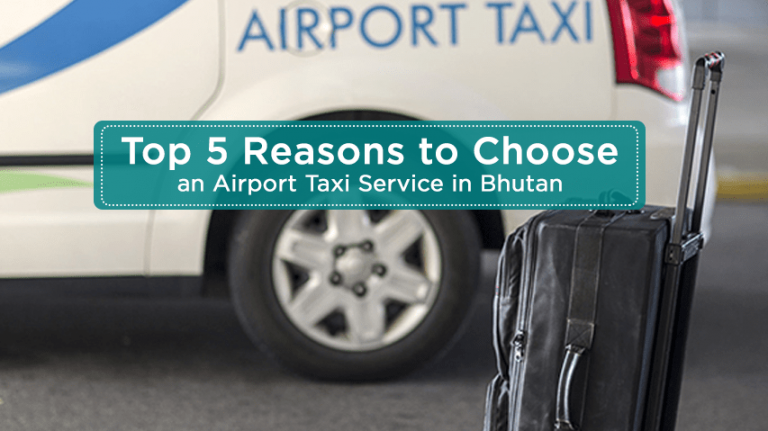 Top 5 Reasons to Choose an Airport Taxi Service in Bhutan