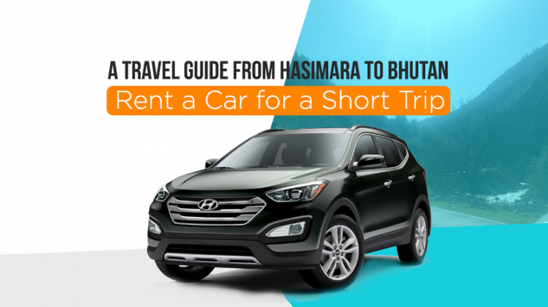 A Travel Guide from Hasimara to Bhutan – Rent a Car for a Short Trip
