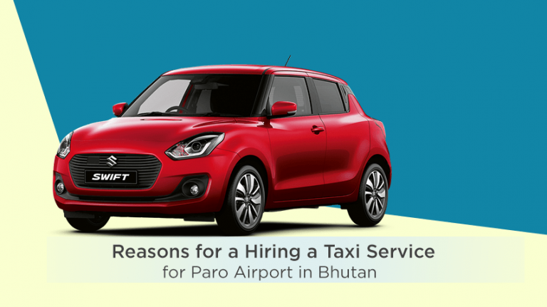Reasons for a Hiring a Taxi Service for Paro Airport in Bhutan