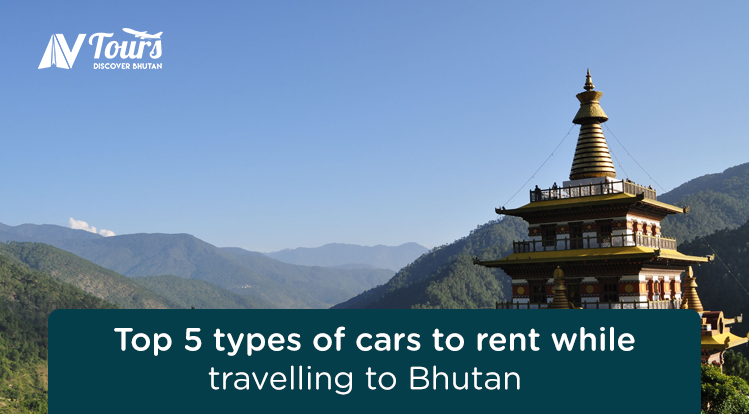 Top 5 types of cars to rent while travelling to Bhutan