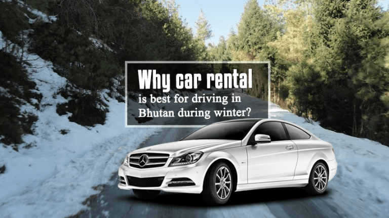 Why car rental is best for driving in Bhutan during winter?