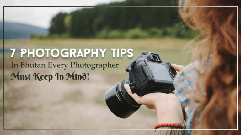 7 Photography Tips In Bhutan