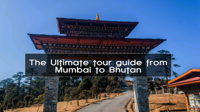 The Ultimate tour guide from Mumbai to Bhutan
