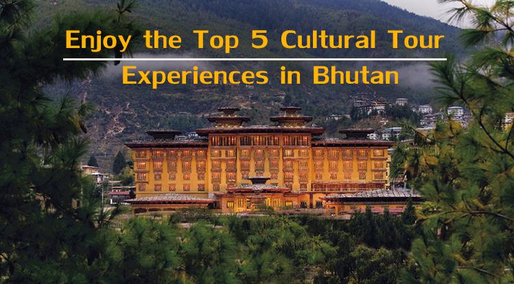 Enjoy the Top 5 Cultural Tour Experiences in Bhutan