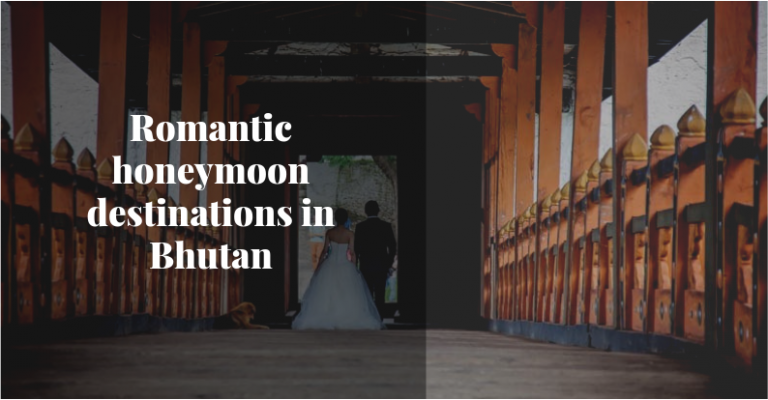Romantic honeymoon destinations in Bhutan