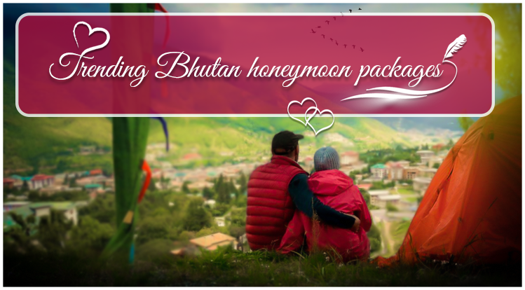 How Bhutan honeymoon packages fits into the latest trend