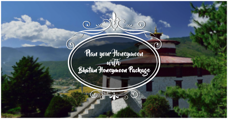 Plan your Honeymoon with Bhutan Honeymoon Package