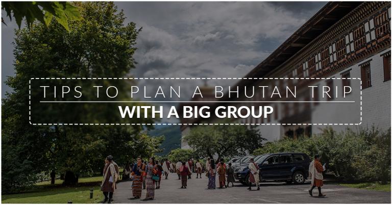 How to plan a trip to Bhutan with a big group